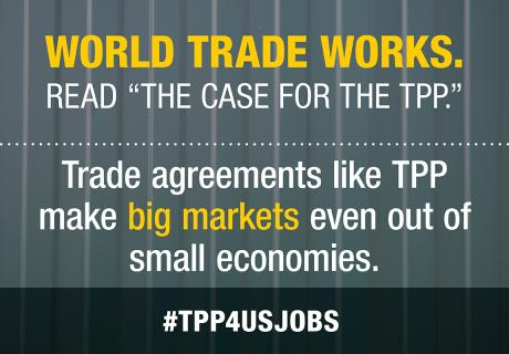 Trade agreements like TPP make big markets even out of small economies.