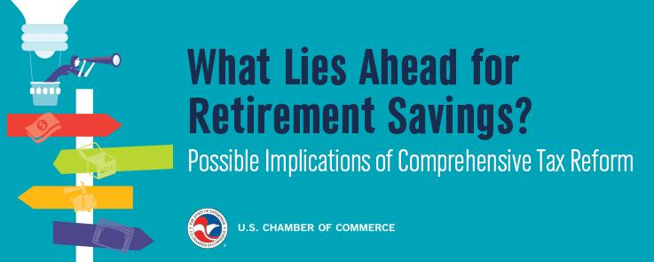 What Lies Ahead for Retirement Savings? Possible Implications of Comprehensive Tax Reform
