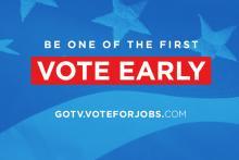 Vote early! GOTV.VoteForJobs.com